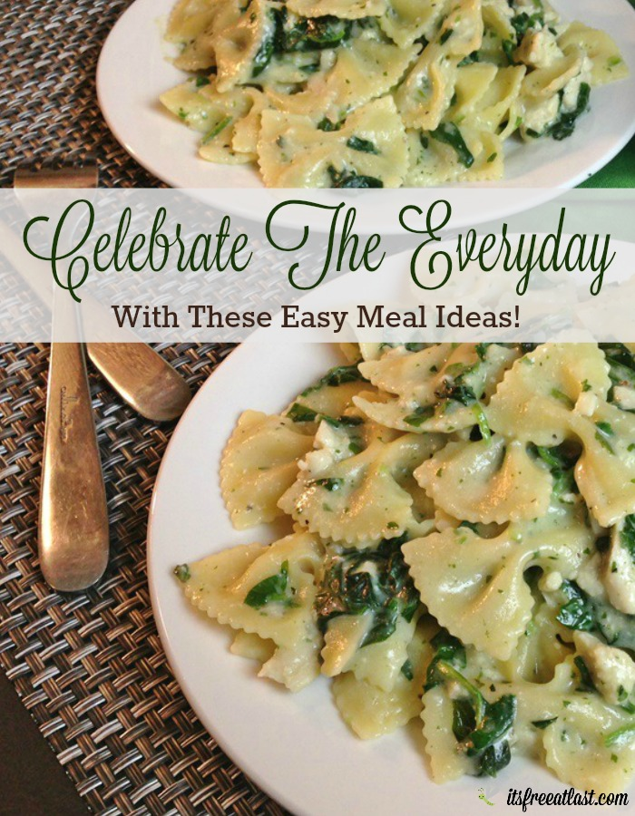 Celebrate The Everyday with These Easy Meal Ideas
