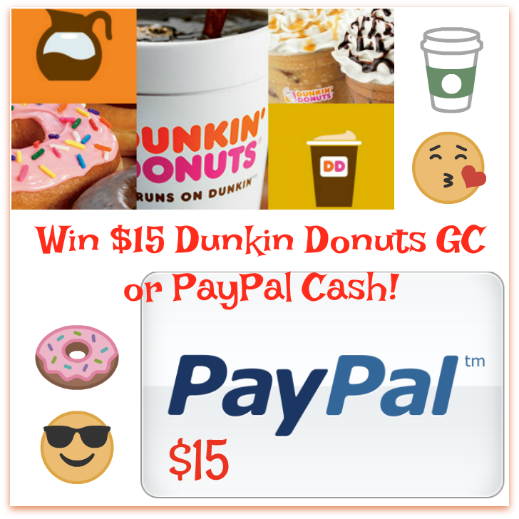 Win $15 Dunkin Donuts gc or PayPal Cash