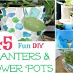 45 Fun DIY Planters & Flower Pots You Need to try this Spring!